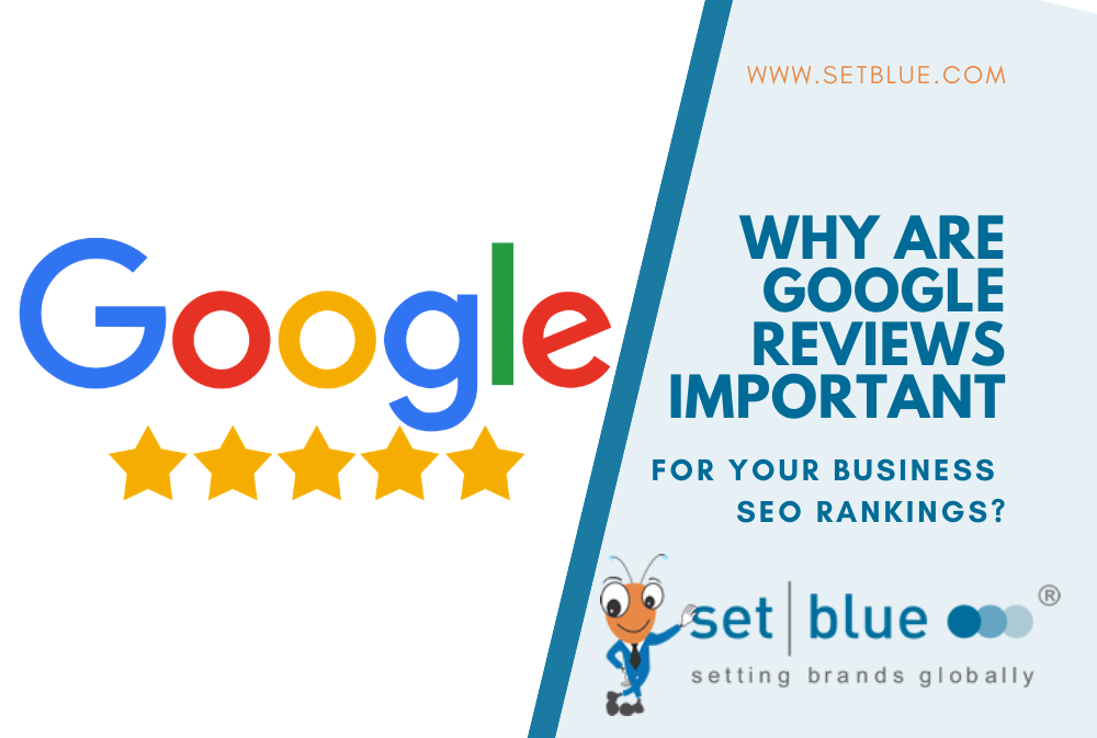 Why Are Google Reviews Important for Your Business SEO Rankings?