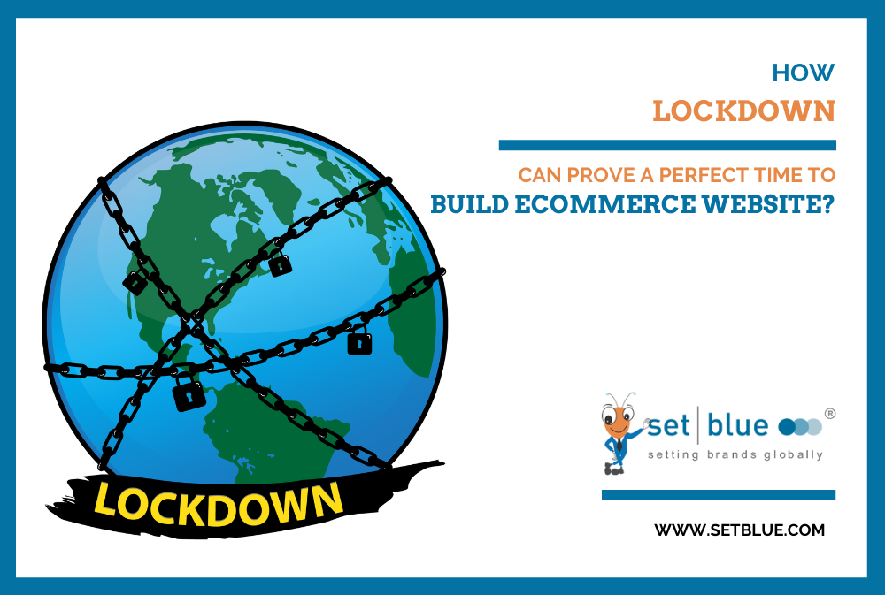 How Lockdown Can Prove a Perfect Time to Build eCommerce Website?