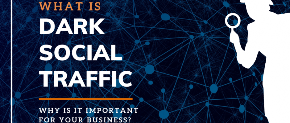 What Is Dark Social Traffic & Why Is It Important for Your Business?