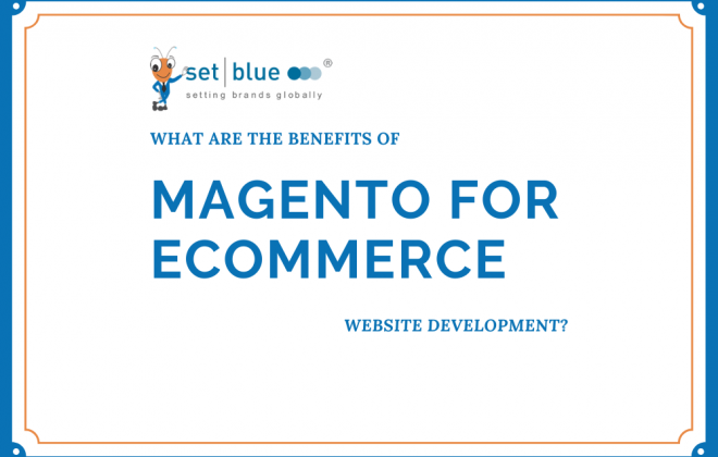What Are the Benefits of Magento for Ecommerce Website Development