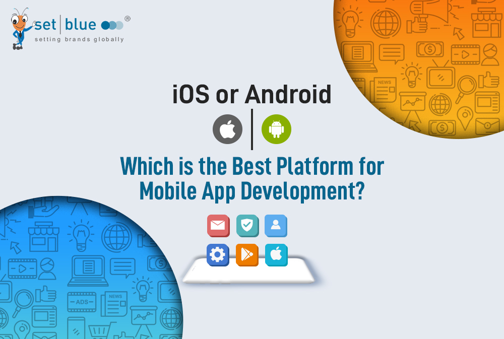 iOS or Android   Which is the Best Platform for Mobile App Development
