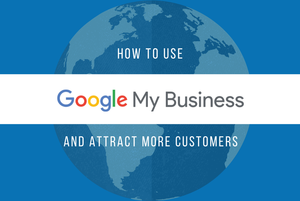 How to Use Google My Business and Attract More Customers